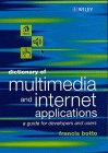 Dictionary of multimedia and internet applications [electronic resource] : a guide for developers and users