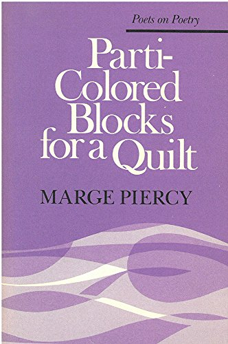 Parti-Colored Blocks for a Quilt (Poets on Poetry), Piercy, Marge