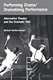 Performing Drama/Dramatizing Performance: Alternative Theater and the Dramatic Text (Theater: Theory/Text/Performance), Vanden Heuvel, Michael