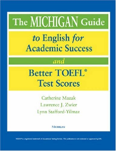 The Michigan Guide to English for Academic Success and Better TOEFL (R) Test Scores