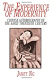 The Experience of Modernity : Chinese Autobiography of the Early Twentieth Century