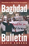 Baghdad Bulletin: The Real Story of the War in Iraq--Reporting from Beyond the Green Zone