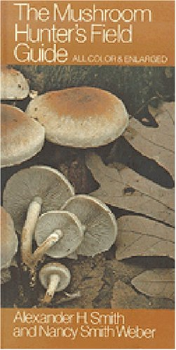 The Mushroom Hunter's Field Guide, Smith, Alexander H; Smith Weber, Nancy