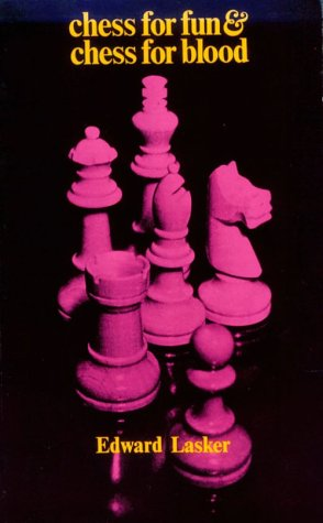 Chess for Fun and Chess for Blood, Lasker, Edward