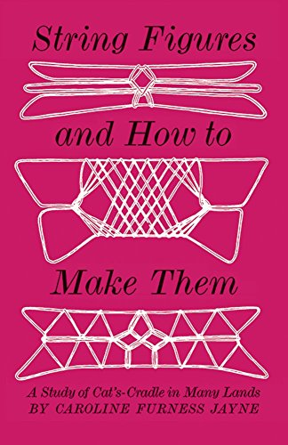 String Figures and How to Make Them: A Study of Cat's Cradle in Many Lands, Jayne, Caroline F.