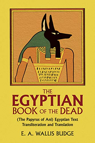 The Egyptian Book of the Dead: The Papyrus of Ani in the British Museum - E. A. Wallis Budge