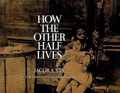 How the Other Half Lives: Studies Among the Tenements of New York - Jacob RiisCharles A. Madison