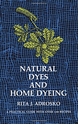 Natural Dyes and Home Dyeing (Dover Pictorial Archives), Adrosko, Rita J.