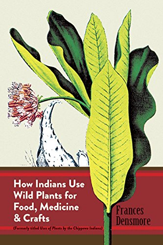 How Indians Use Wild Plants for Food, Medicine and Crafts, Densmore, Frances