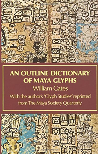 An Outline Dictionary of Maya Glyphs (Native American), Gates, William