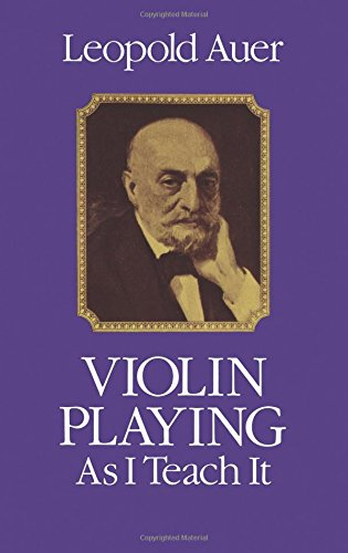Leopold Auer   Violin Playing as I Teach It
