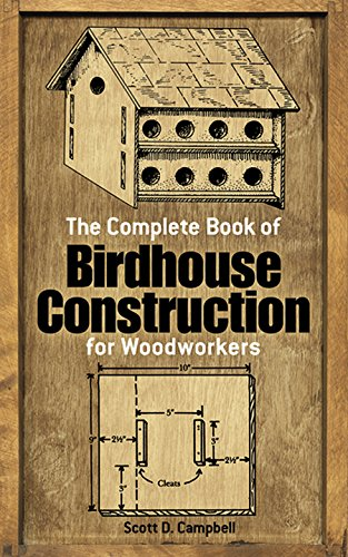 The Complete Book of Birdhouse Construction for Woodworkers (Dover Woodworking) - Scott D. Campbell