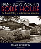 Frank Lloyd Wright's Robie House: The Illustrated Story of an Architectural Masterpiece book cover