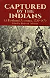 Captured by the Indians : 15 Firsthand Accounts, 1750-1870 - book cover picture