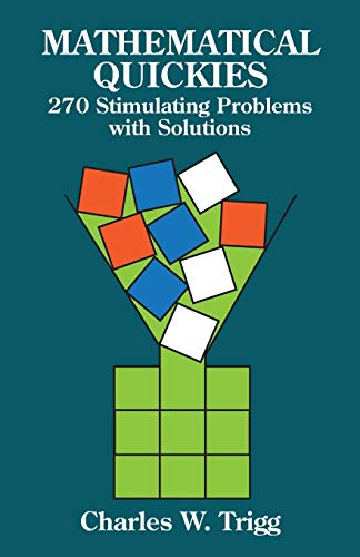 Mathematical Quickies: 270 Stimulating Problems with Solutions (Dover Recreational Math), Trigg, Charles W.