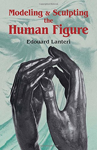 Modelling and Sculpting the Human Figure (Dover Art Instruction) - Edouard Lanteri