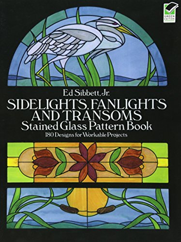 Sidelights, Fanlights and Transoms Stained Glass Pattern Book (Dover Stained Glass Instruction)