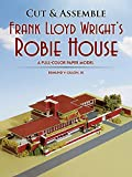 Cut & Assemble Frank Lloyd Wright's Robie House  book cover