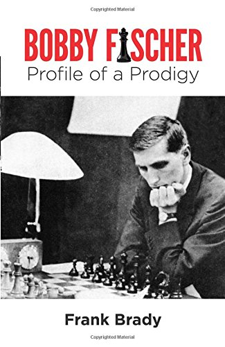 Bobby Fischer: Profile of a Prodigy (Revised Edition) (Dover Chess)