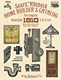 Sears, Roebuck Home BuilderÂ's Catalog : The Complete Illustrated 1910 Edition