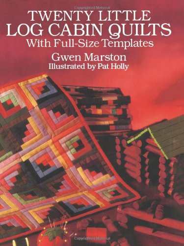 Twenty Little Log Cabin Quilts: With Full-Size Templates (Dover Quilting)