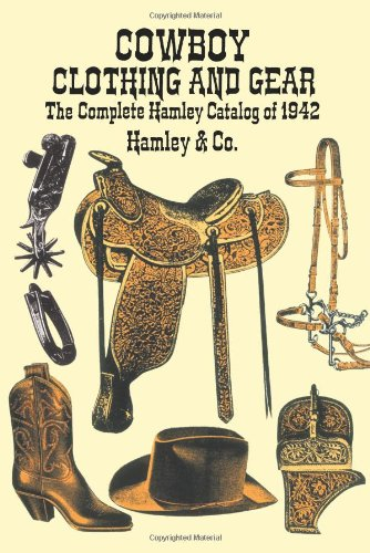 Cowboy Clothing and Gear: The Complete Hamley Catalog of 1942, Hamley & Co.