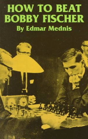How to Beat Bobby Fischer -- Edmar Mednis -- Dover Publications Inc.   1998-01
