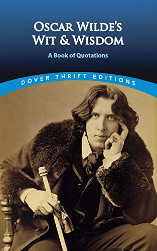 Oscar Wilde's Wit and Wisdom: A Book of Quotations (Dover Thrift Editions), Oscar Wilde