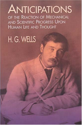 Anticipations of the Reactions of Mechanical and Scientific Progress upon Human Life and Thought
