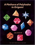 A Plethora of Polyhedra in Origami (Origami) by John Montroll