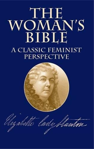The Woman's Bible: A Classic Feminist Perspective. By Elizabeth Cady Stanton