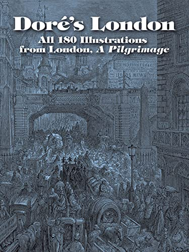Dore's London: All 180 Illustrations from London, A Pilgrimage (Dover Fine Art, History of Art)
