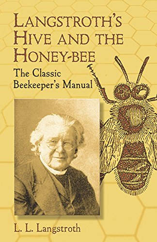Langstroth's Hive and the Honey-Bee: The Classic Beekeeper's Manual, Langstroth, L. L.