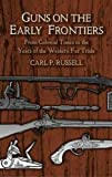 Guns on the Early Frontiers: From Colonial Times to the Years of the Western Fur Trade (Dover Military History, Weapons, Armor), Russell, Carl P.