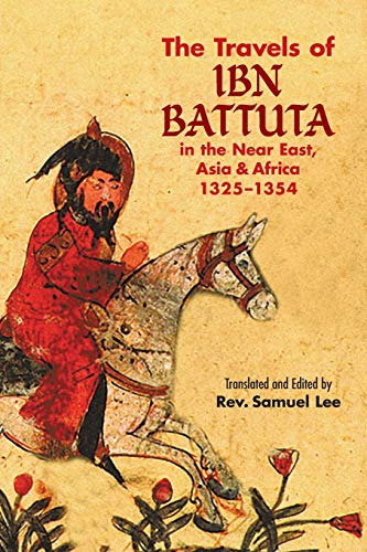 The Travels of Ibn Battuta: in the Near East, Asia and Africa, 1325-1354, by Battuta, I.