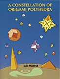 A Constellation of Origami Polyhedra by John Montroll