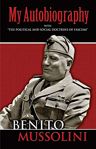 "My Autobiography: With ""The Political and Social Doctrine of Fascism"" (Dover Books on History, Political and Social Science) - Benito Mussolini"