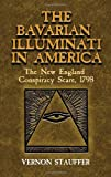 The Bavarian Illuminati in America: The New England Conspiracy Scare, 1798 (Dover Books on History, Political and Social Science): Vernon Stauffer: 9780486451336: Amazon.com: Books cover