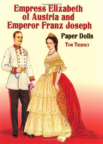Empress Elizabeth of Austria and Emperor Franz Joseph Paper Dolls (Dover Royal Paper Dolls)