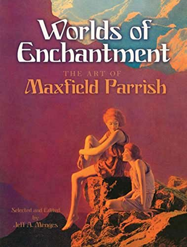 Worlds of Enchantment: The Art of Maxfield Parrish (Dover Fine Art, History of Art)