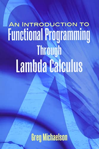669. An Introduction to Functional Programming Through Lambda Calculus (Dover Books on Mathematics)