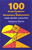 100 Great Problems of Elementary Mathematics: Their History and Solution