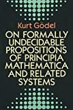 On Formally Undecidable Propositions of Principia Mathematica and Related Systems - book cover picture