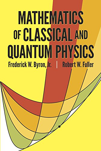 Mathematics of Classical and Quantum Physics by Frederick W. Byron (Author), W. Fuller Robert   (Author)