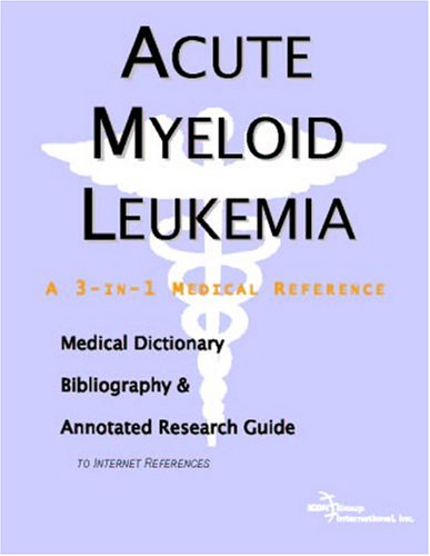PDF Acute Myeloid Leukemia A Medical Dictionary Bibliography and Annotated Research Guide to Internet References