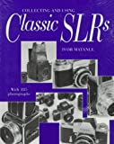 Collecting and Using Classic Slrs: With 385 Photographs - book cover picture