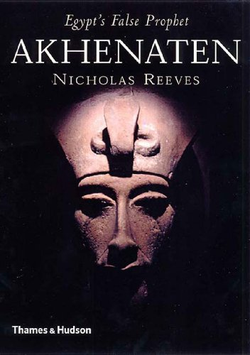 Akhenaten: Egypts False Prophet by Nicholas Reeves