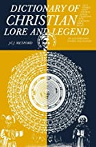 Dictionary of Christian Lore and Legend by J. C. J. Metford ...