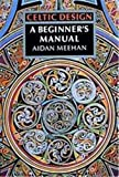 Celtic Design : A Beginner's Manual