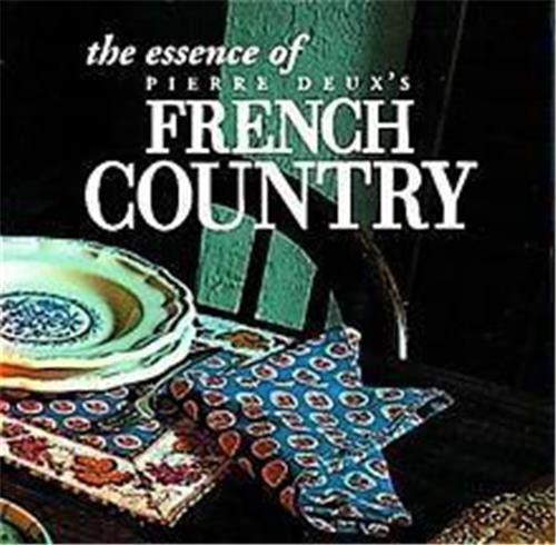 The Essence of French Country (The Essence of Style) by Pierre Moulin, Pierre Levec, Linda Dannenberg